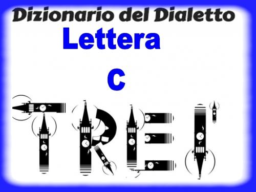 Dizionario dialet de Treì : Lettera C